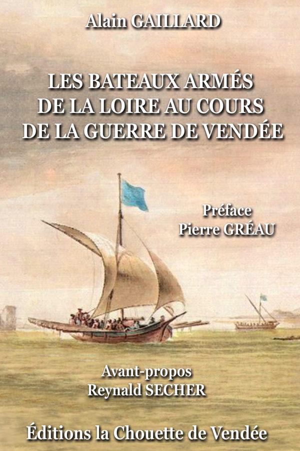 PRÉ-COMMANDE : LES BATEAUX ARMÉS DE LA LOIRE AU COURS DE LA GUERRE DE VENDÉE