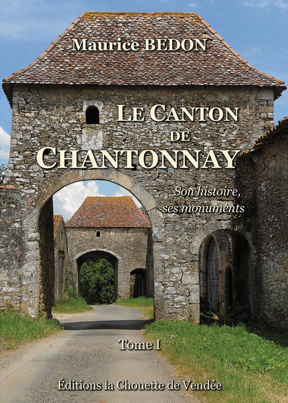 Le Canton de Chantonnay, son histoire, ses monuments. Tome I