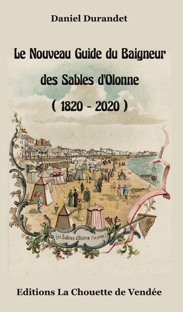 Le Nouveau Guide du Baigneur des Sables d'Olonne (1820-2020)